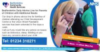 The specialist nursing team provide a drop in phone advise service for parents of children with additional needs.  No appointment needed.  Monday to Friday  9:30-11.30am, you can contact the team on 01234 310271.