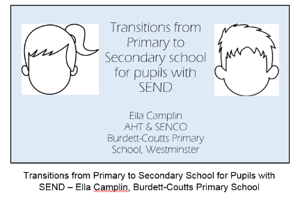 Click here for the presentation by Burdett-Coutts Primary School on Transitions from Primary to Secondary School for Pupils with SEND