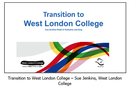 Click here for the presentation by Sue Jenkins on Transition to West London College