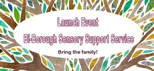 Picture reading 'Launch Event - Bi-borough Sensory Impairment Service'