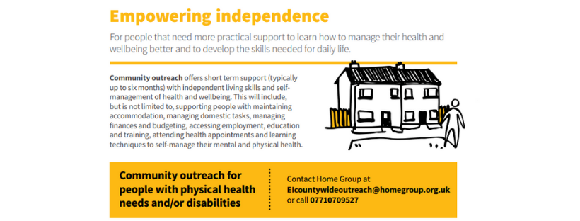 Empowering Independence – these services will offer support to people either in their own home, or to people in short term supported accommodation. This will include but is not limited to supporting people with maintaining accommodation, managing domestic tasks, managing finances and budgeting, accessing employment, education and training, and attending health appointments.