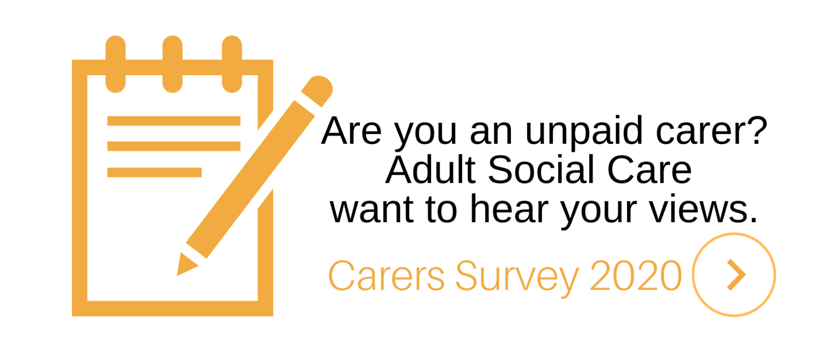 Are you an unpaid carer? Adult social care want to hear your views. Click here for the 2020 carers survey.