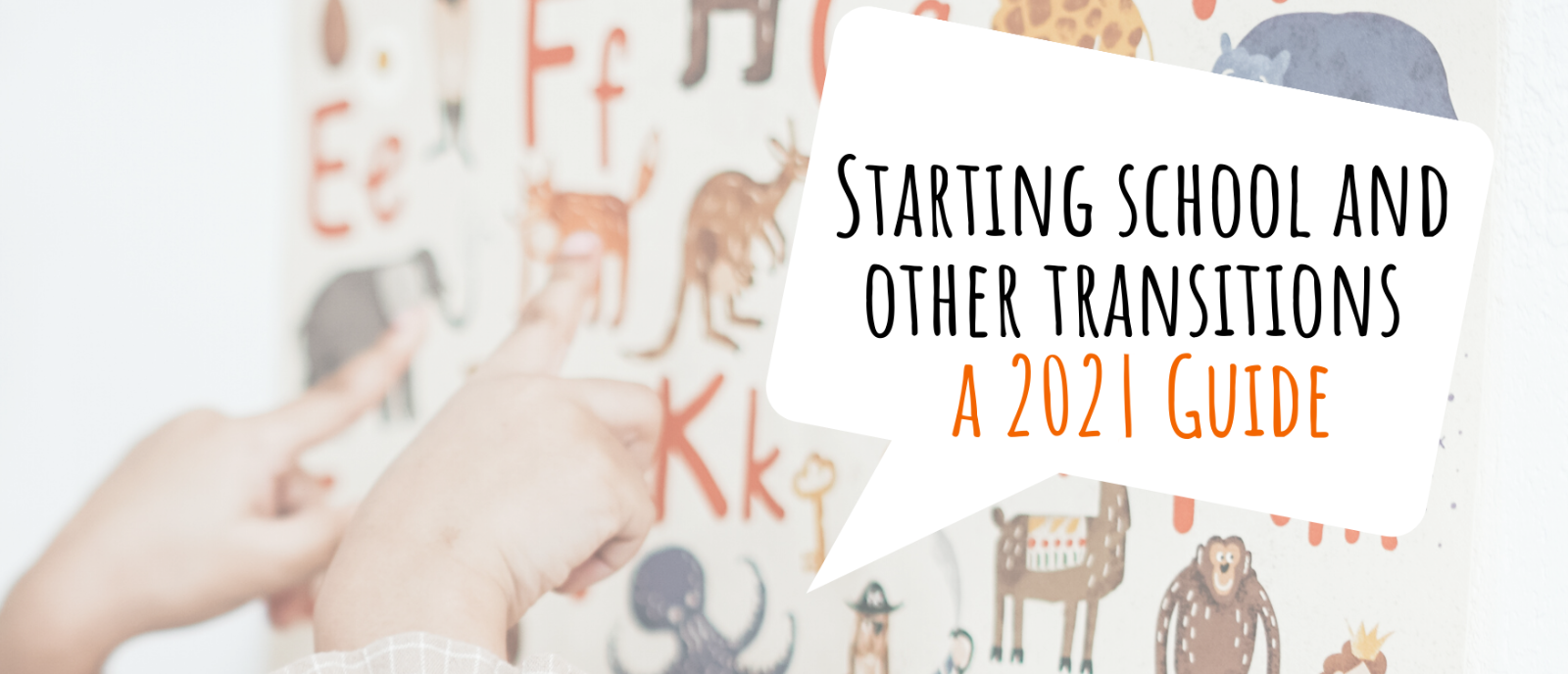 Starting school and other transitions, a 2020 guide. Click here