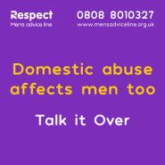 Domestic abuse affects men too. Talk it over. 0808 8010322
