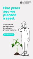 Five years ago we planted a seed.  Complete the survey to keep Manchester growing your way.  Our Manchester.