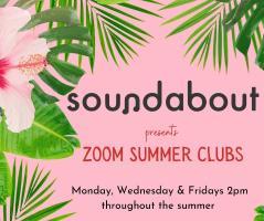 Soundabout Zoom Summer Club. Mondays, Wednesdays & Fridays at 2pm - 3pm.