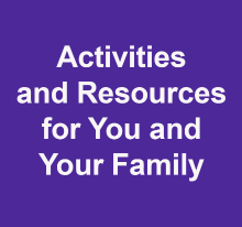 Activities and resources for you and your family