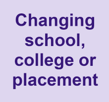 Changing school, college or placement