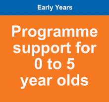 Programme support for 0 to 5 year olds
