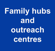 Family hubs and outreach centres