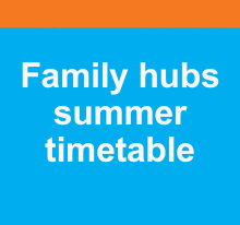 Family hubs summer timetable