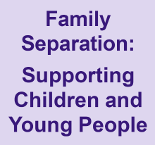 Family Separation: supporting children and young people