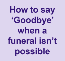 How to say goodbye when a funeral isn't possible