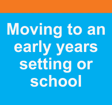Moving to an early years setting or school