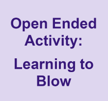 Open ended activity - learning to blow