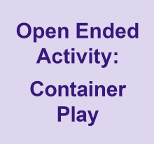 Open Ended Acvtivity - Container Play
