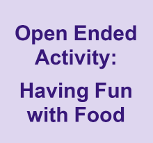 Open Ended Activity: having fun with food