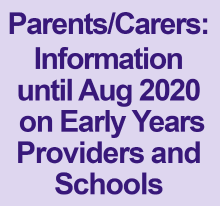 Parents/Carers information until Aug 2020 on Early Years Providers and Schools