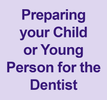 Preparing your child or young person for the dentist