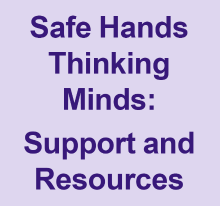 Safe hands thinking minds - support and resources