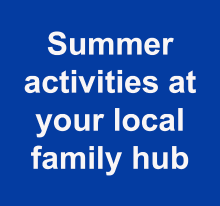Summer activites at your local family hub