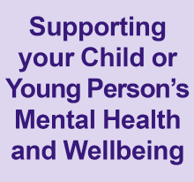 Supporting your child or young person's mental health and wellbeing