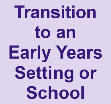 Transition to an early years setting or school
