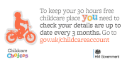 To keep your 30 hours free childcare YOU need to check your details are up to date every 3 months