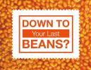 Down to your last beans?