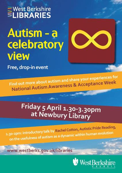 Autism - a celebratory view.  FREE drop-in event FRIDAY 5 APRIL 1.30 TO 3.30PM AT NEWBURY LIBRARY, THE WHARF RG14 5AU.